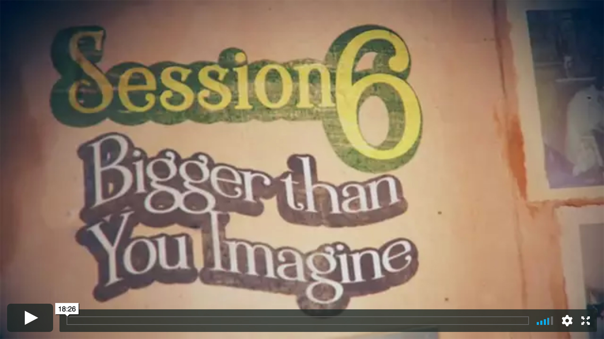 Session 6 - Bigger Than You Imagine