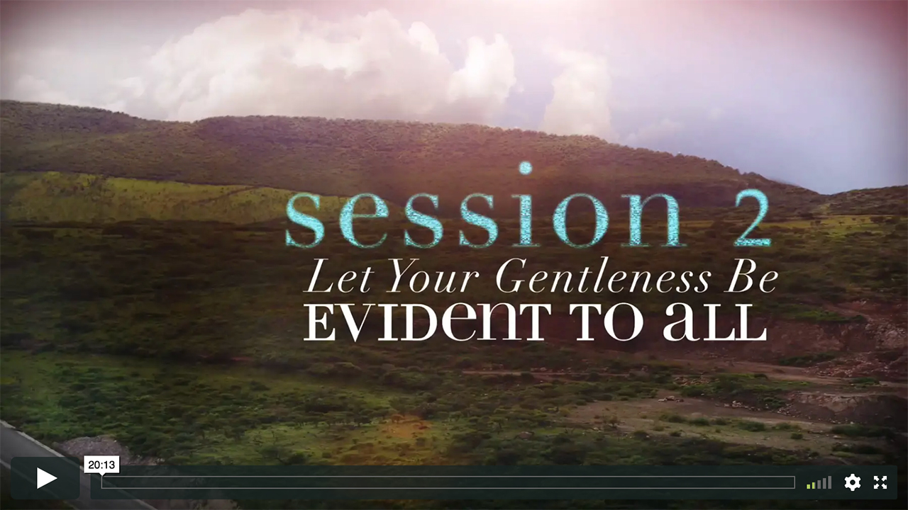 Session 2 - Let Your Gentleness Be Evident to All