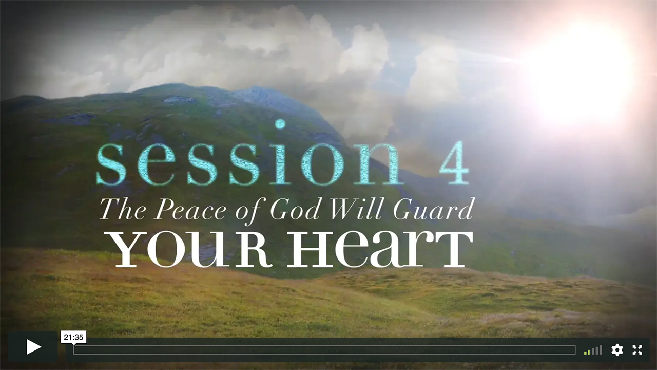 Session 4 - The Peace of God Will Guard Your Heart